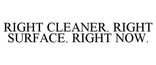 mark for RIGHT CLEANER. RIGHT SURFACE. RIGHT NOW., trademark #85255491