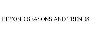 mark for BEYOND SEASONS AND TRENDS, trademark #85255723