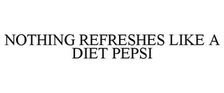 mark for NOTHING REFRESHES LIKE A DIET PEPSI, trademark #85255737