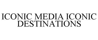 mark for ICONIC MEDIA ICONIC DESTINATIONS, trademark #85256069