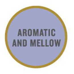 mark for AROMATIC AND MELLOW, trademark #85256839