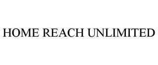 mark for HOME REACH UNLIMITED, trademark #85258471