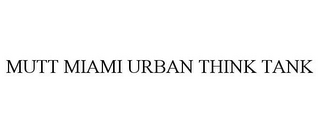mark for MUTT MIAMI URBAN THINK TANK, trademark #85258805