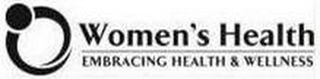 mark for WOMEN'S HEALTH EMBRACING HEALTH & WELLNESS, trademark #85259383