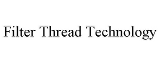 mark for FILTER THREAD TECHNOLOGY, trademark #85259691