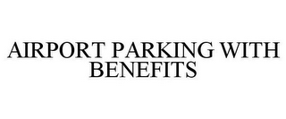 mark for AIRPORT PARKING WITH BENEFITS, trademark #85260433