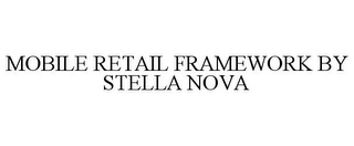 mark for MOBILE RETAIL FRAMEWORK BY STELLA NOVA, trademark #85261315
