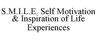 mark for S.M.I.L.E. SELF MOTIVATION & INSPIRATION OF LIFE EXPERIENCES, trademark #85262688