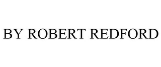 mark for BY ROBERT REDFORD, trademark #85262711