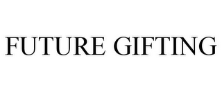 mark for FUTURE GIFTING, trademark #85263016
