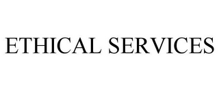 mark for ETHICAL SERVICES, trademark #85263190