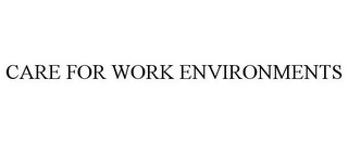 mark for CARE FOR WORK ENVIRONMENTS, trademark #85263341