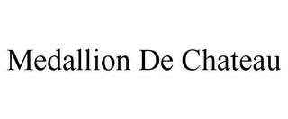 mark for MEDALLION DE CHATEAU, trademark #85265293