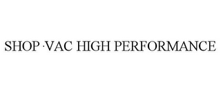 mark for SHOP·VAC HIGH PERFORMANCE, trademark #85266346