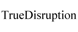 mark for TRUEDISRUPTION, trademark #85266915