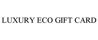 mark for LUXURY ECO GIFT CARD, trademark #85267606