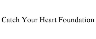 mark for CATCH YOUR HEART FOUNDATION, trademark #85268217