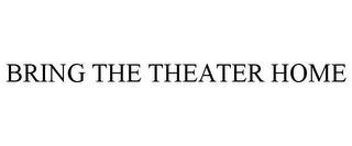 mark for BRING THE THEATER HOME, trademark #85269374
