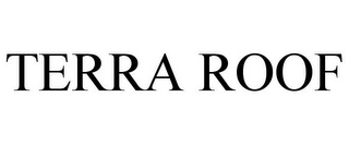 mark for TERRA ROOF, trademark #85269839