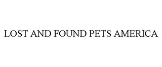 mark for LOST AND FOUND PETS AMERICA, trademark #85270039