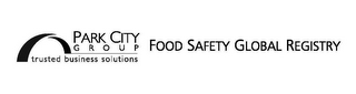 mark for PARK CITY GROUP TRUSTED BUSINESS SOLUTIONS FOOD SAFETY GLOBAL REGISTRY, trademark #85270158