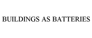 mark for BUILDINGS AS BATTERIES, trademark #85270807