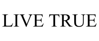 mark for LIVE TRUE, trademark #85271222