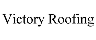 mark for VICTORY ROOFING, trademark #85272884