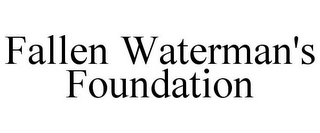 mark for FALLEN WATERMAN'S FOUNDATION, trademark #85273793