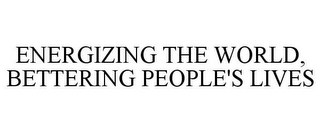 mark for ENERGIZING THE WORLD, BETTERING PEOPLE'S LIVES, trademark #85274198