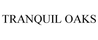 mark for TRANQUIL OAKS, trademark #85274244