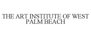 mark for THE ART INSTITUTE OF WEST PALM BEACH, trademark #85274338