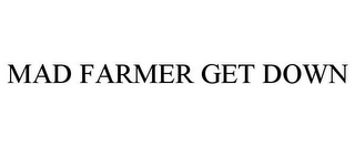 mark for MAD FARMER GET DOWN, trademark #85274565