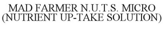 mark for MAD FARMER N.U.T.S. MICRO (NUTRIENT UP-TAKE SOLUTION), trademark #85274664
