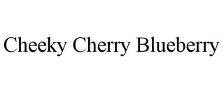 mark for CHEEKY CHERRY BLUEBERRY, trademark #85274990