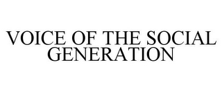 mark for VOICE OF THE SOCIAL GENERATION, trademark #85275154