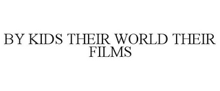 mark for BY KIDS THEIR WORLD THEIR FILMS, trademark #85276111