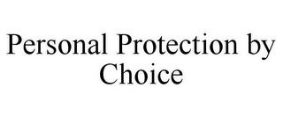 mark for PERSONAL PROTECTION BY CHOICE, trademark #85276552
