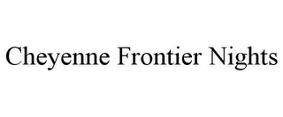 mark for CHEYENNE FRONTIER NIGHTS, trademark #85276917
