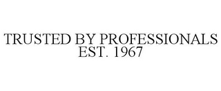mark for TRUSTED BY PROFESSIONALS EST. 1967, trademark #85277034