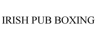 mark for IRISH PUB BOXING, trademark #85277096