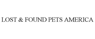 mark for LOST & FOUND PETS AMERICA, trademark #85278304