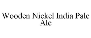 mark for WOODEN NICKEL INDIA PALE ALE, trademark #85279403