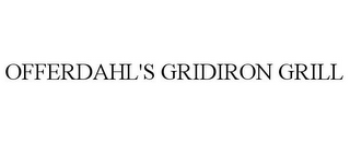 mark for OFFERDAHL'S GRIDIRON GRILL, trademark #85280071