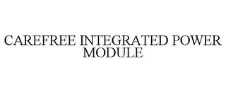 mark for CAREFREE INTEGRATED POWER MODULE, trademark #85280132