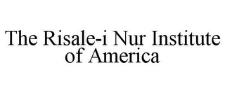 mark for THE RISALE-I NUR INSTITUTE OF AMERICA, trademark #85280437