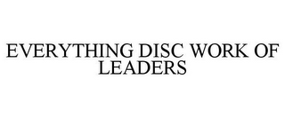 mark for EVERYTHING DISC WORK OF LEADERS, trademark #85281009
