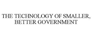 mark for THE TECHNOLOGY OF SMALLER, BETTER GOVERNMENT, trademark #85281072