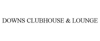 mark for DOWNS CLUBHOUSE & LOUNGE, trademark #85281142