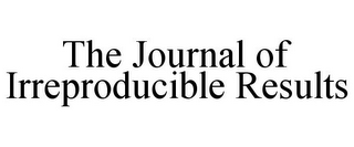 mark for THE JOURNAL OF IRREPRODUCIBLE RESULTS, trademark #85281165